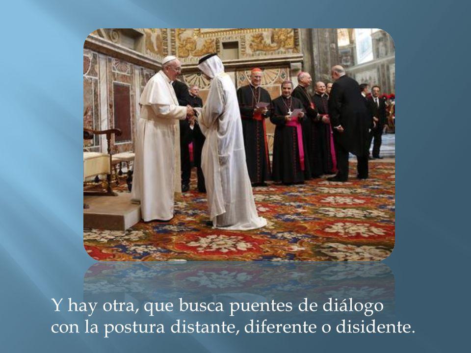 Y hay otra, que busca puentes de diálogo con la postura distante, diferente o disidente.