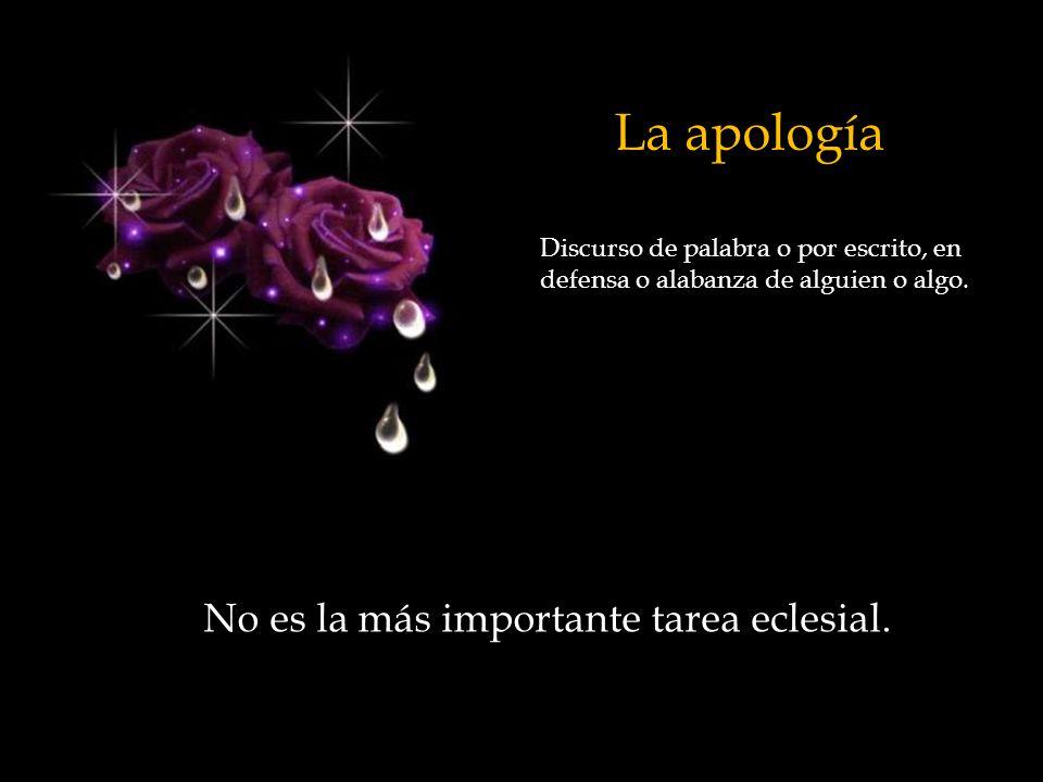 La apología No es la más importante tarea eclesial.