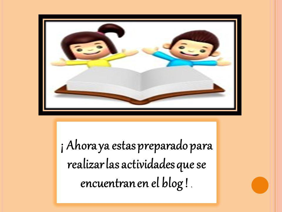 ¡ Ahora ya estas preparado para realizar las actividades que se encuentran en el blog ! .