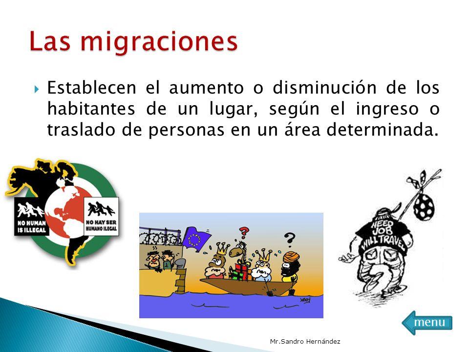 Las migraciones Establecen el aumento o disminución de los habitantes de un lugar, según el ingreso o traslado de personas en un área determinada.