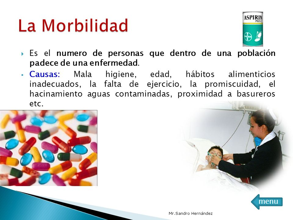 La Morbilidad Es el numero de personas que dentro de una población padece de una enfermedad.