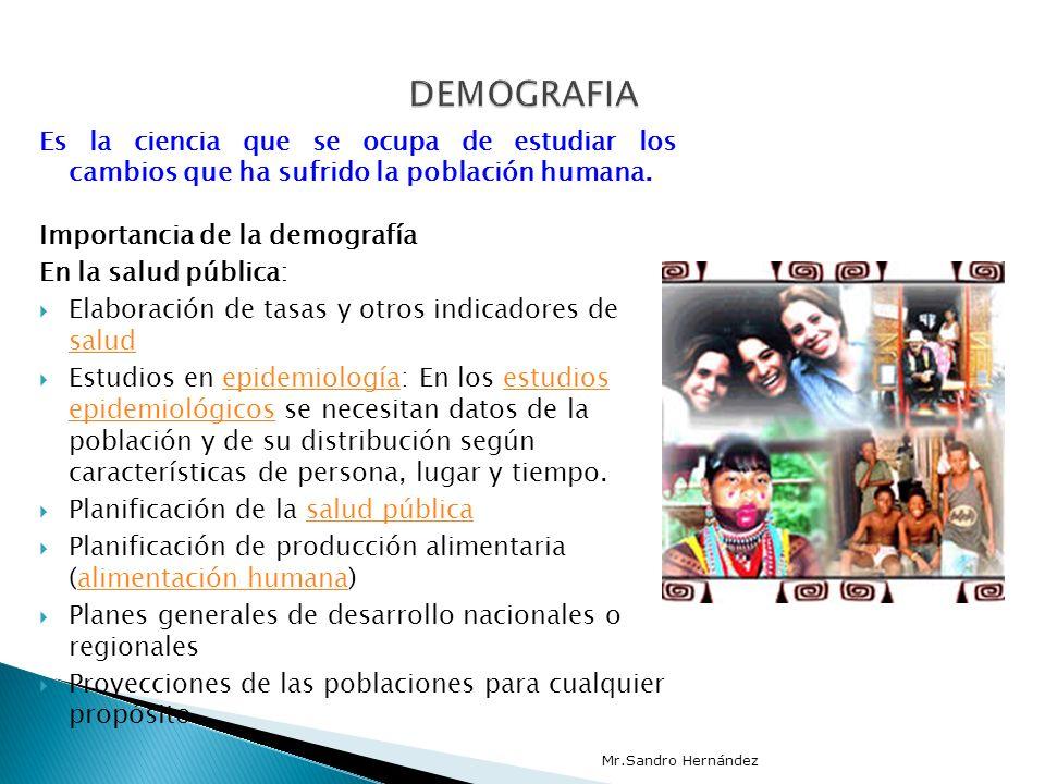 DEMOGRAFIA Es la ciencia que se ocupa de estudiar los cambios que ha sufrido la población humana. Importancia de la demografía.