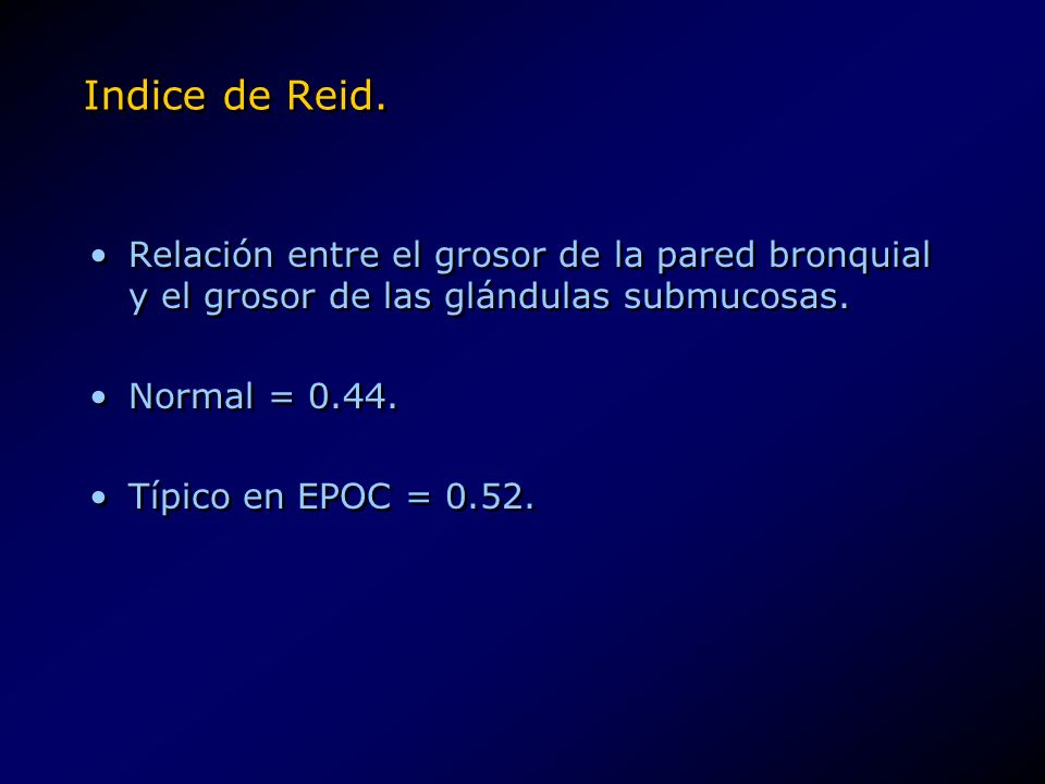 Indice de Reid. Relación entre el grosor de la pared bronquial y el grosor de las glándulas submucosas.
