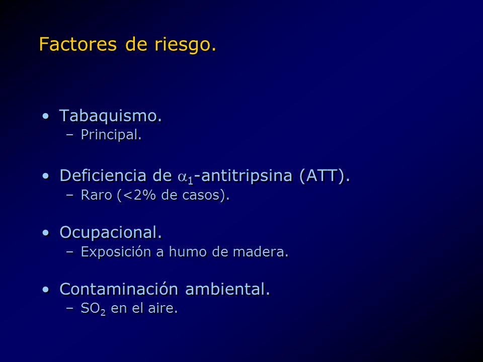 Factores de riesgo. Tabaquismo. Deficiencia de 1-antitripsina (ATT).