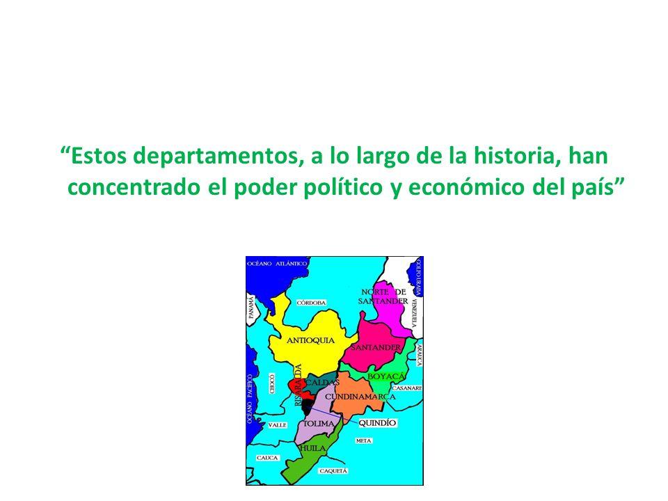 Estos departamentos, a lo largo de la historia, han concentrado el poder político y económico del país