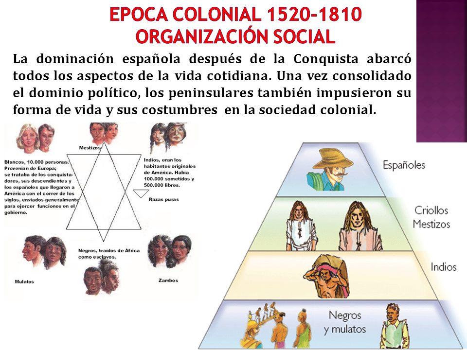 EPOCA COLONIAL 1520-1810 ORGANIZACIÓN SOCIAL