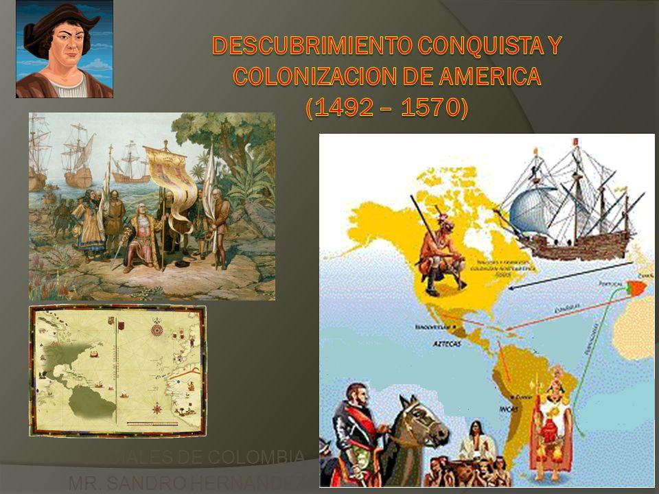 DESCUBRIMIENTO CONQUISTA Y COLONIZACION DE AMERICA (1492 – 1570)