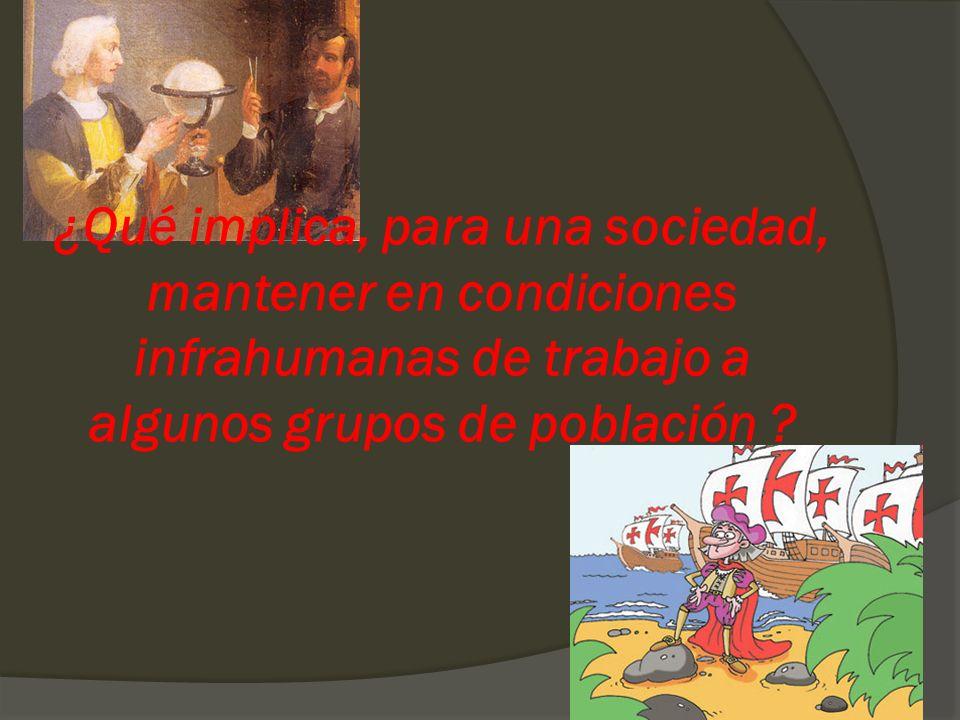 ¿Qué implica, para una sociedad, mantener en condiciones infrahumanas de trabajo a algunos grupos de población