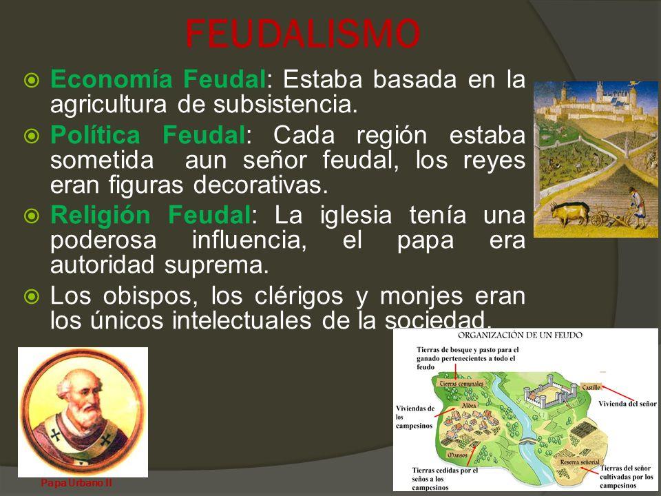 FEUDALISMO Economía Feudal: Estaba basada en la agricultura de subsistencia.