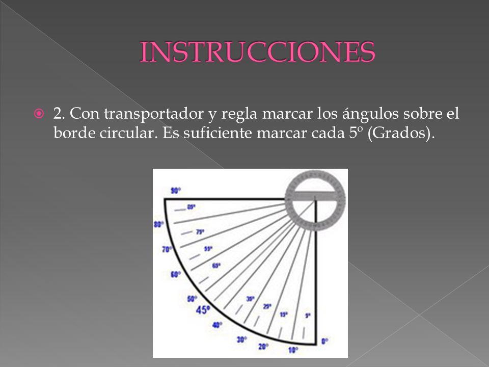 INSTRUCCIONES 2. Con transportador y regla marcar los ángulos sobre el borde circular.