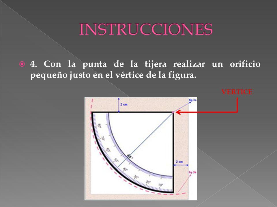INSTRUCCIONES 4. Con la punta de la tijera realizar un orificio pequeño justo en el vértice de la figura.