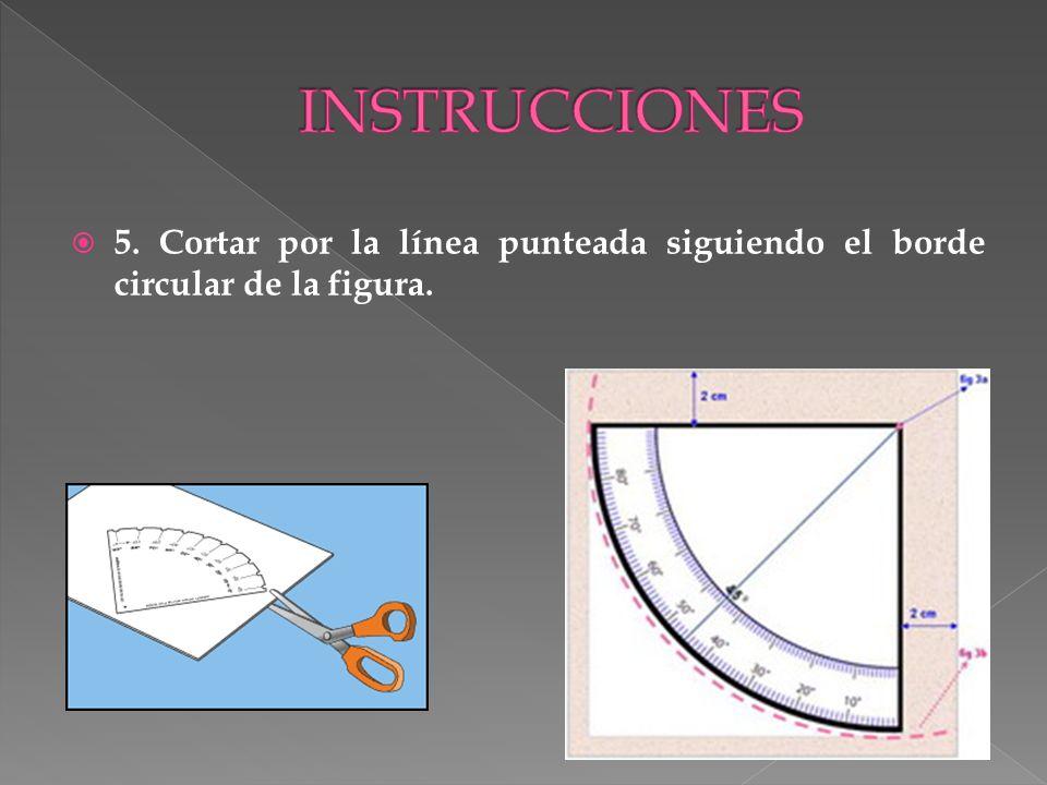 INSTRUCCIONES 5. Cortar por la línea punteada siguiendo el borde circular de la figura.