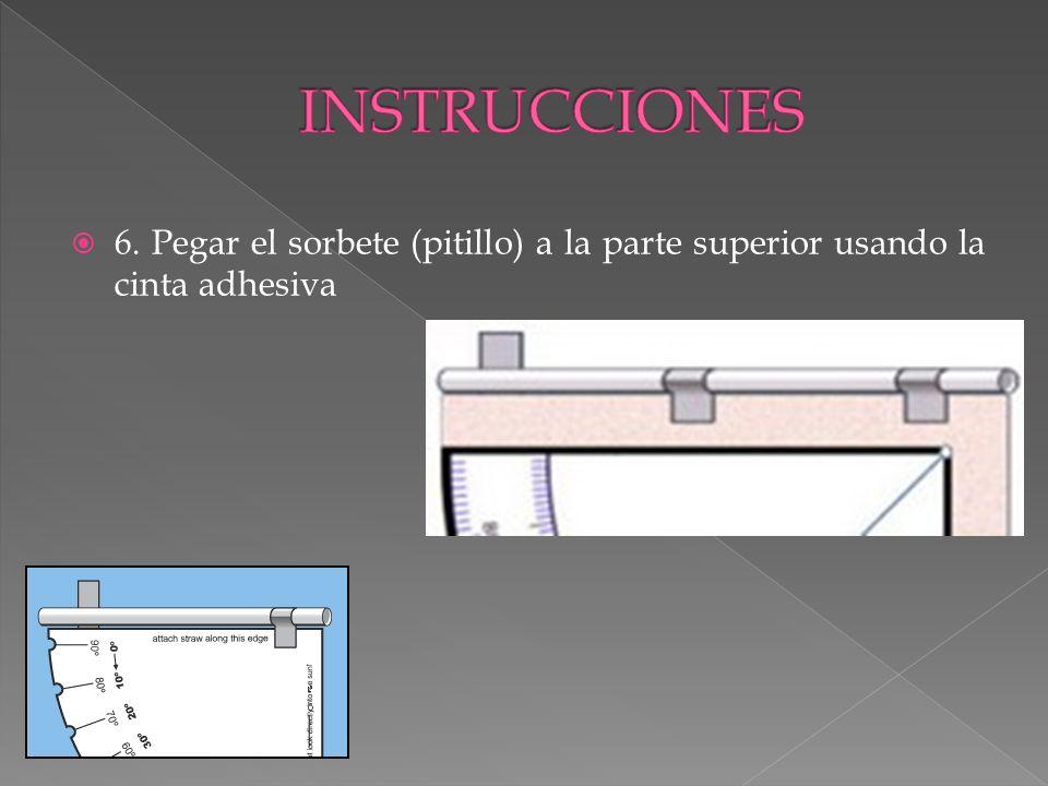 INSTRUCCIONES 6. Pegar el sorbete (pitillo) a la parte superior usando la cinta adhesiva