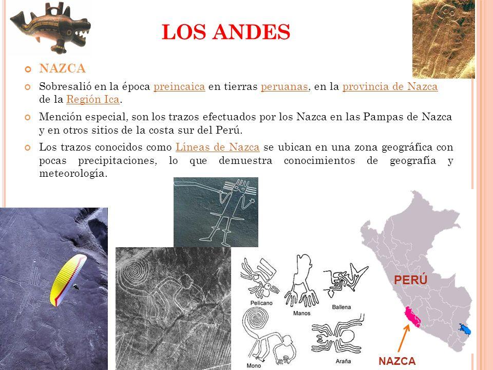 LOS ANDES NAZCA. Sobresalió en la época preincaica en tierras peruanas, en la provincia de Nazca de la Región Ica.