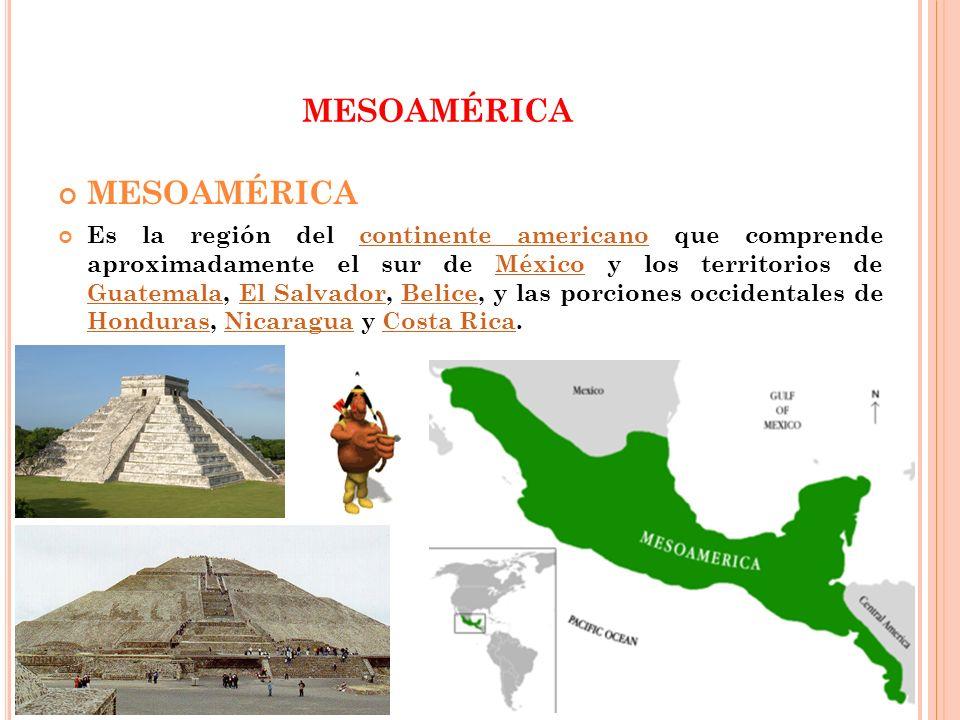 MESOAMÉRICA MESOAMÉRICA