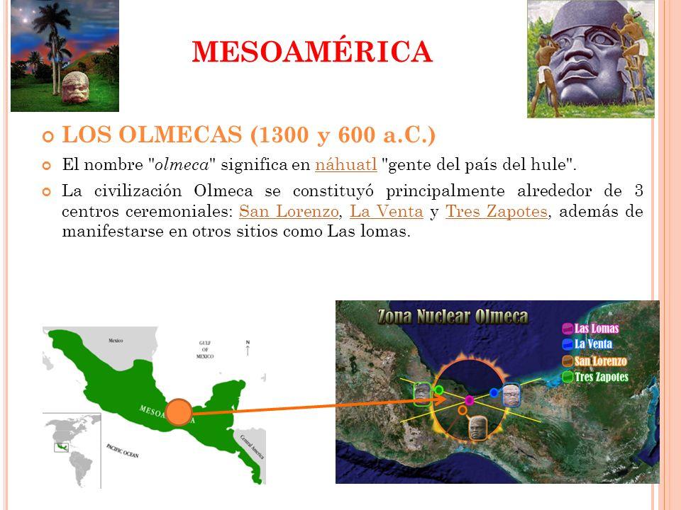 MESOAMÉRICA LOS OLMECAS (1300 y 600 a.C.)