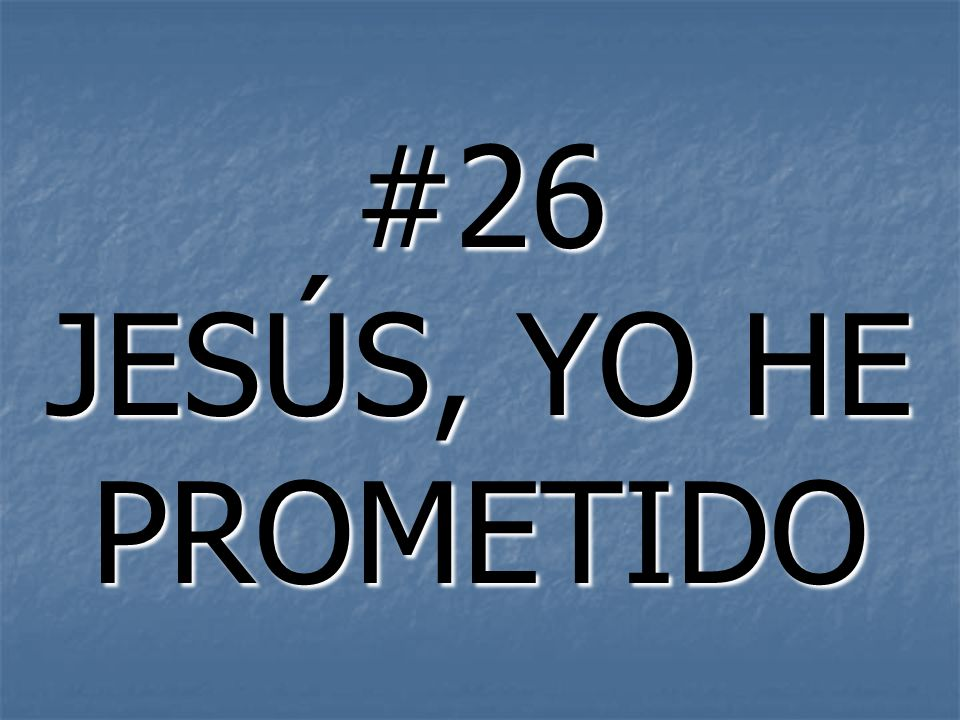 #26 JESÚS, YO HE PROMETIDO