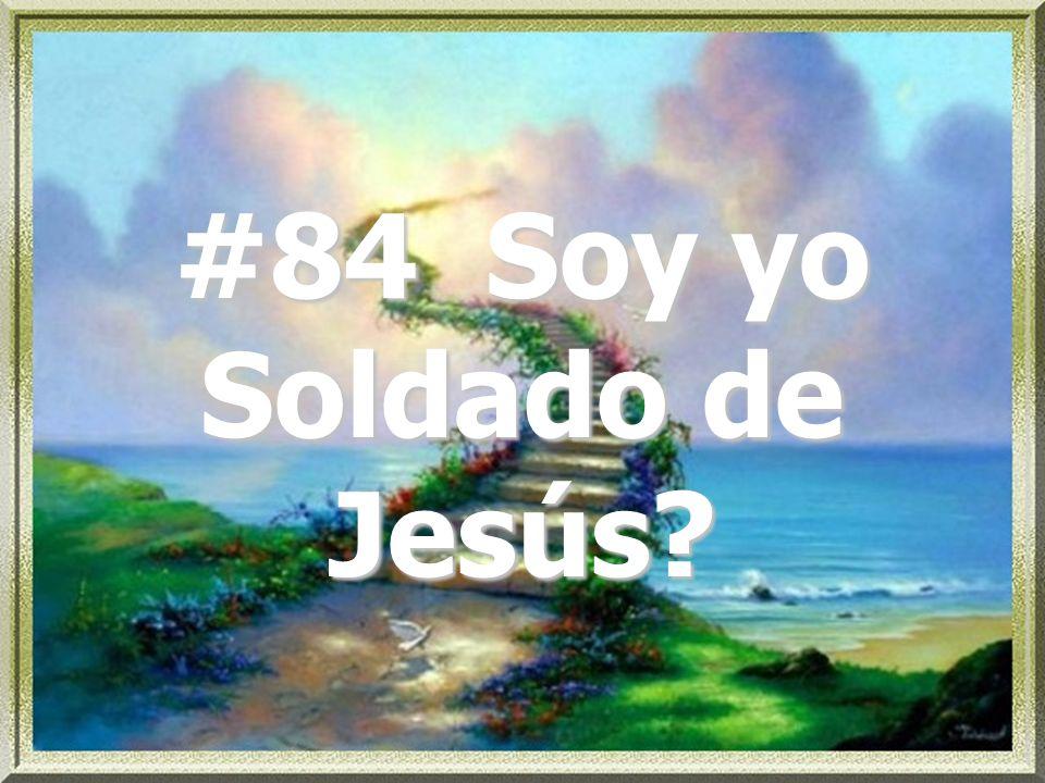 #84 Soy yo Soldado de Jesús