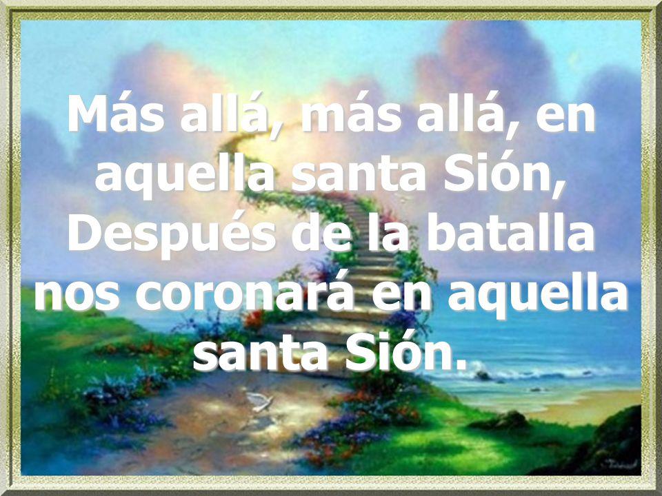 Más allá, más allá, en aquella santa Sión, Después de la batalla nos coronará en aquella santa Sión.