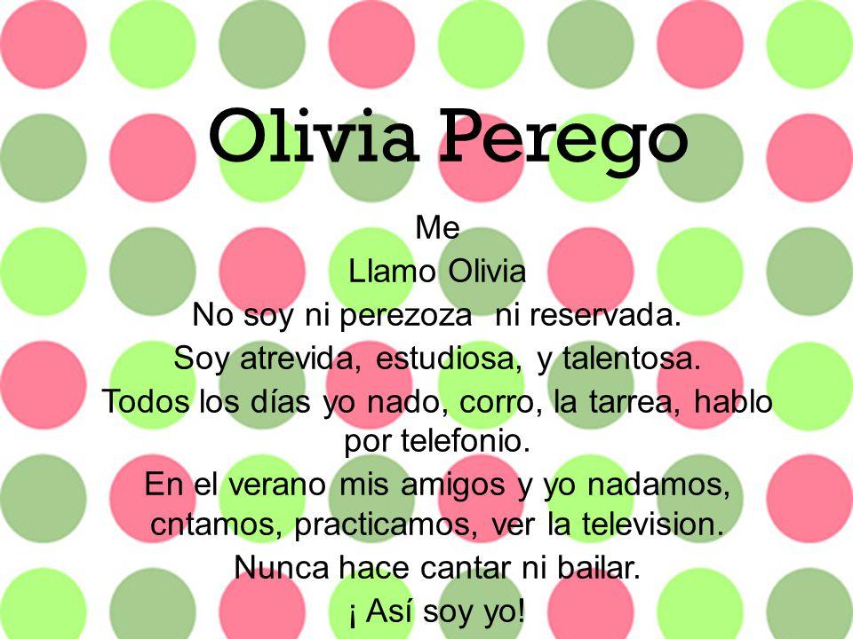 Olivia Perego Me Llamo Olivia No soy ni perezoza ni reservada.