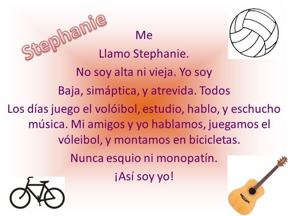 Me Llamo Stephanie. No soy alta ni vieja
