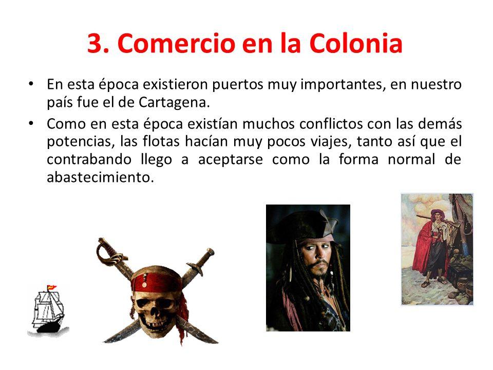 3. Comercio en la Colonia En esta época existieron puertos muy importantes, en nuestro país fue el de Cartagena.