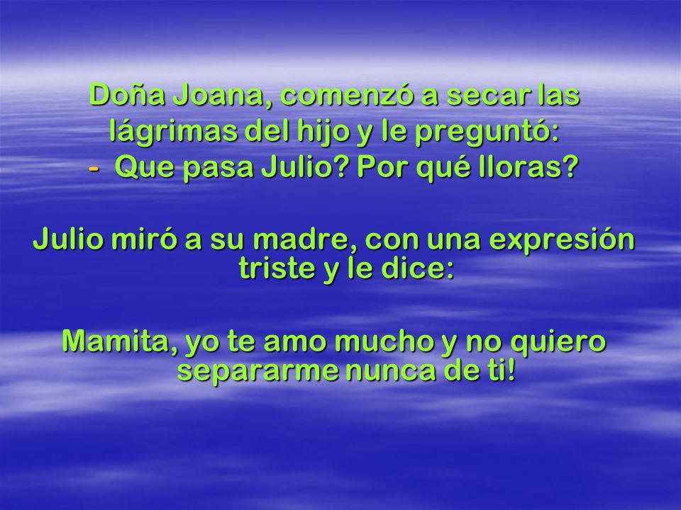 Doña Joana, comenzó a secar las lágrimas del hijo y le preguntó: