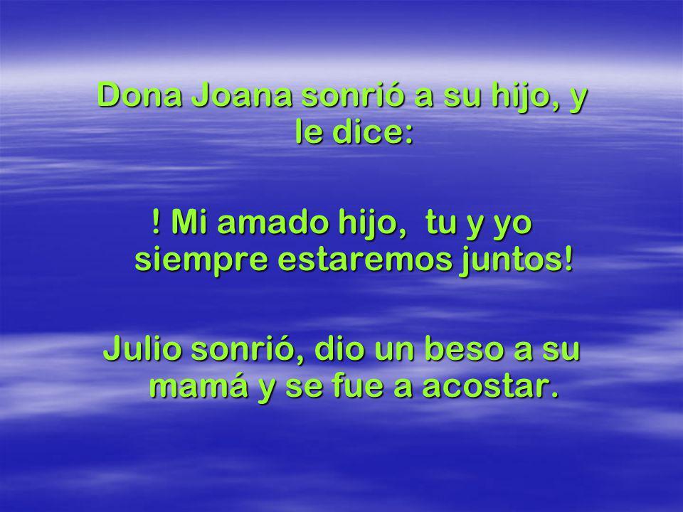 Dona Joana sonrió a su hijo, y le dice:
