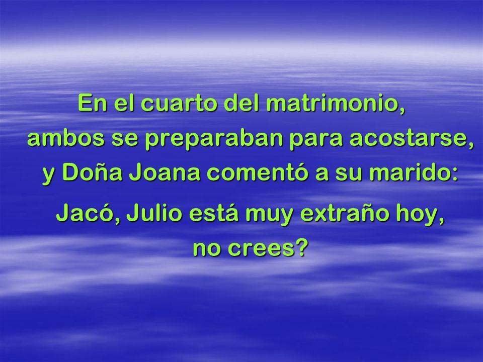 Jacó, Julio está muy extraño hoy, no crees