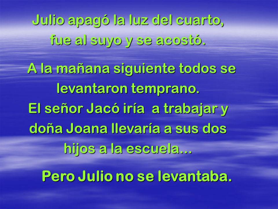 Pero Julio no se levantaba.