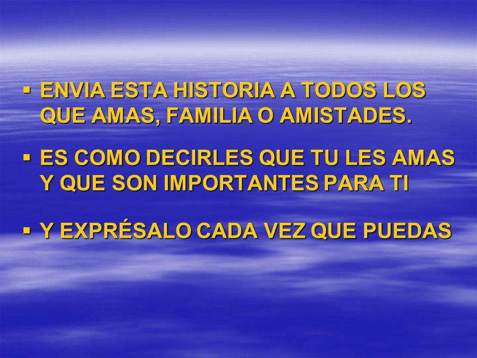 ENVIA ESTA HISTORIA A TODOS LOS QUE AMAS, FAMILIA O AMISTADES.