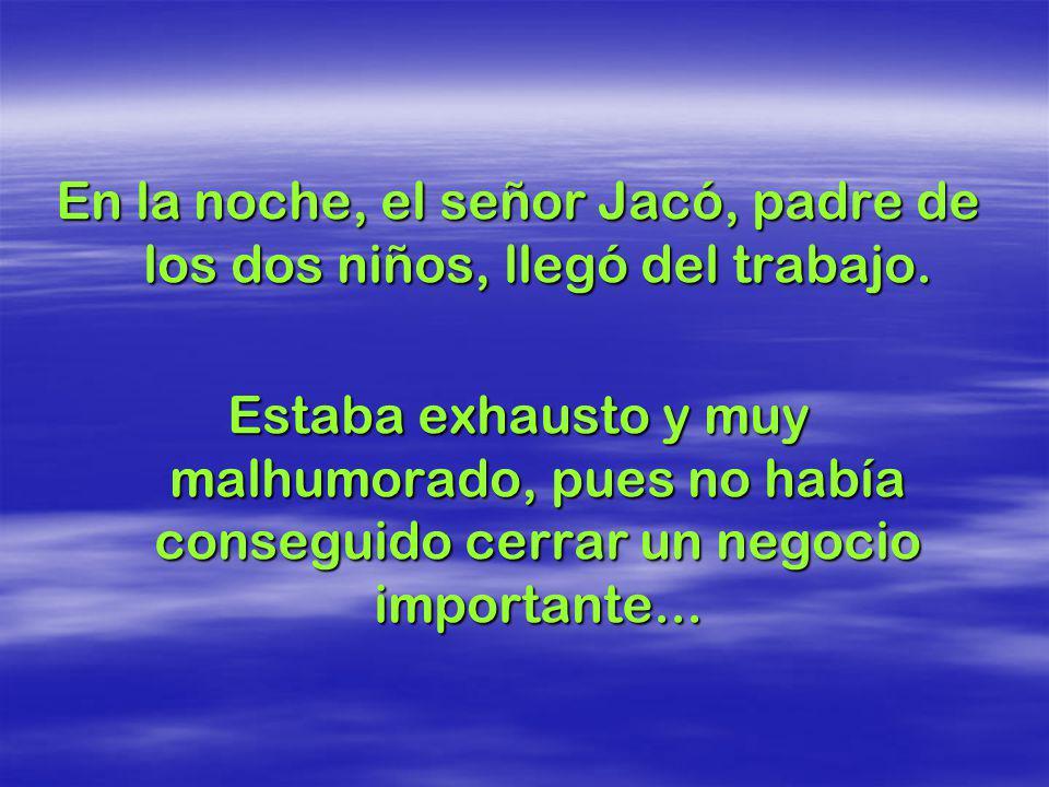 En la noche, el señor Jacó, padre de los dos niños, llegó del trabajo.