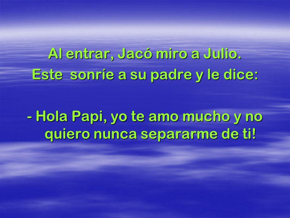 Al entrar, Jacó miro a Julio. Este sonríe a su padre y le dice: