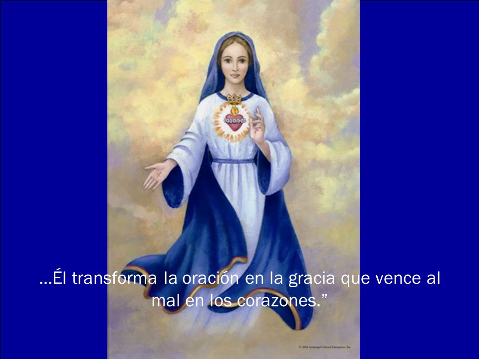 ...Él transforma la oración en la gracia que vence al mal en los corazones.