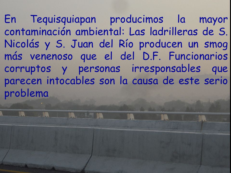 En Tequisquiapan producimos la mayor contaminación ambiental: Las ladrilleras de S.