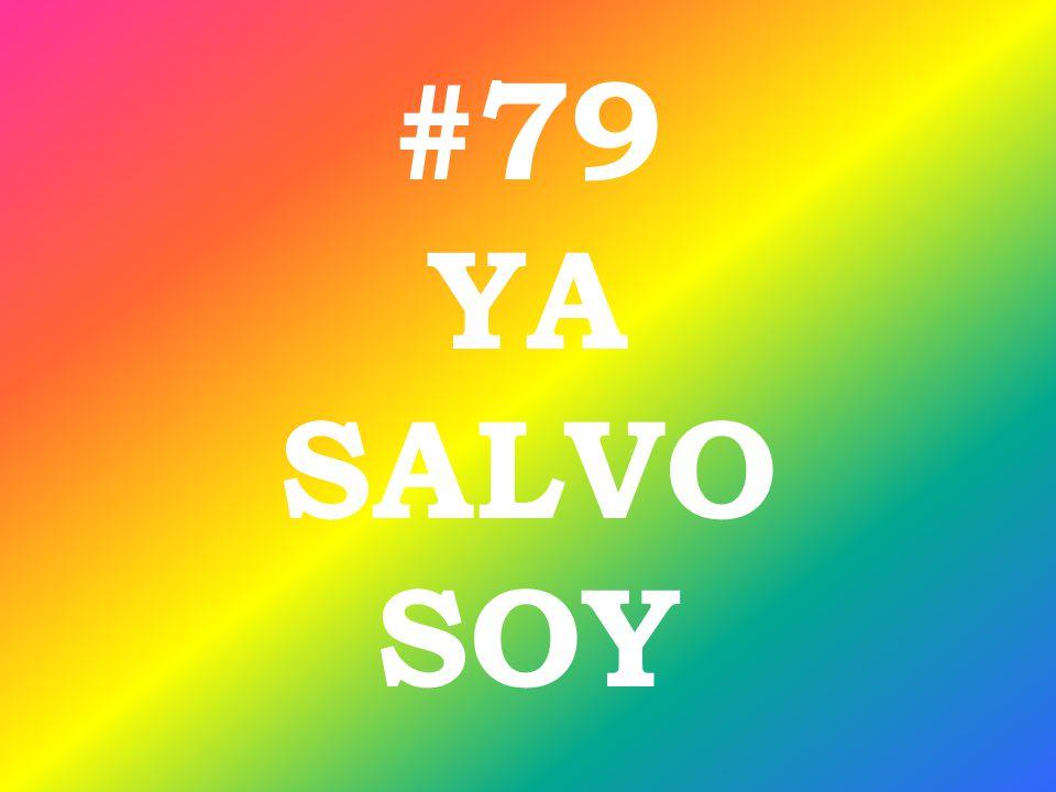 #79 YA SALVO SOY