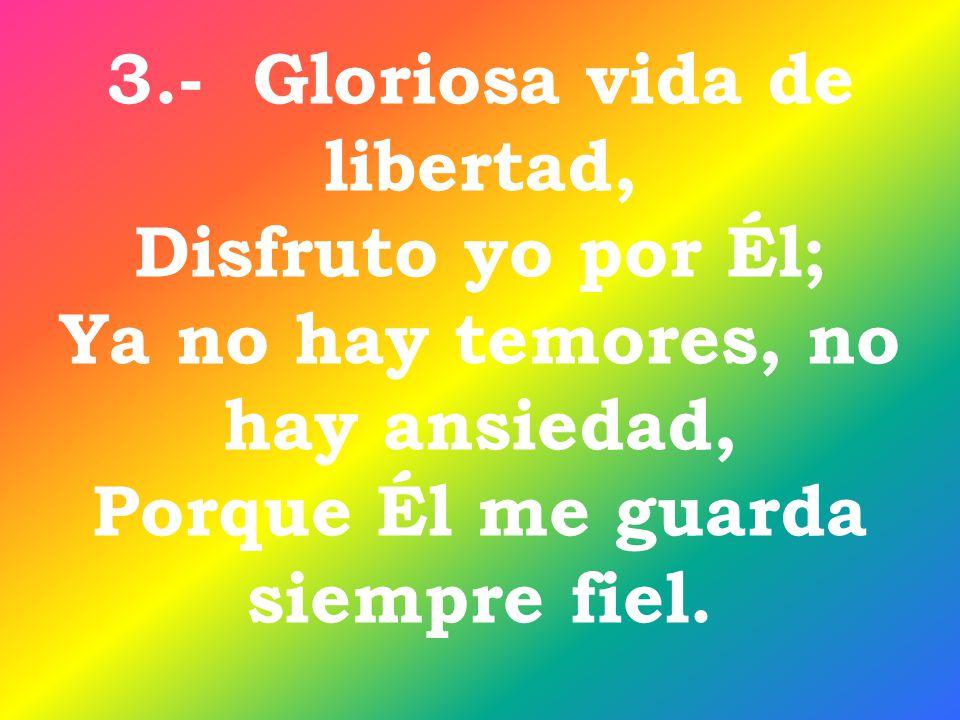 3.- Gloriosa vida de libertad, Disfruto yo por Él;