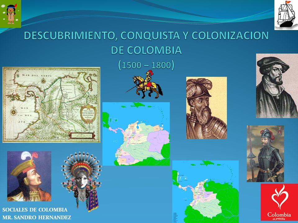 DESCUBRIMIENTO, CONQUISTA Y COLONIZACION DE COLOMBIA (1500 – 1800)