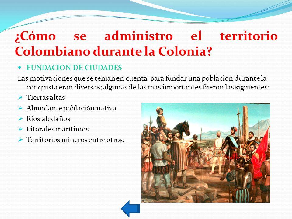 ¿Cómo se administro el territorio Colombiano durante la Colonia