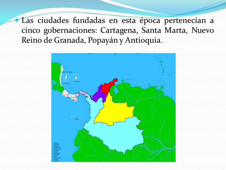 Las ciudades fundadas en esta época pertenecían a cinco gobernaciones: Cartagena, Santa Marta, Nuevo Reino de Granada, Popayán y Antioquia.