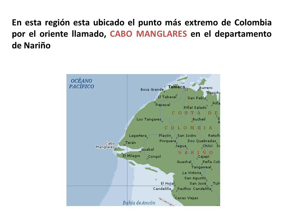 En esta región esta ubicado el punto más extremo de Colombia por el oriente llamado, CABO MANGLARES en el departamento de Nariño