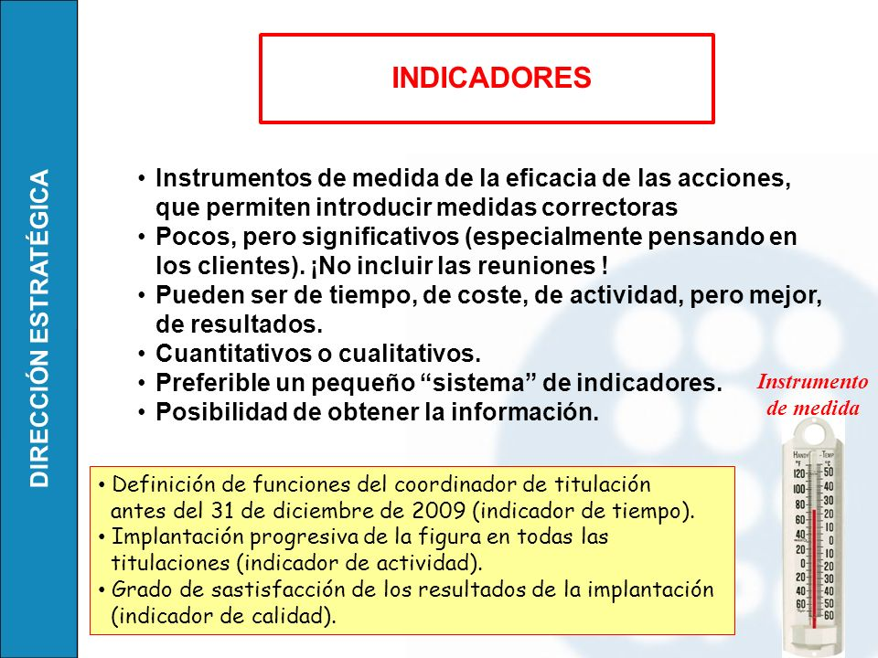 INDICADORES Instrumentos de medida de la eficacia de las acciones, que permiten introducir medidas correctoras.