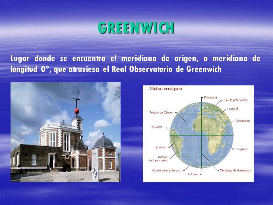 GREENWICHLugar donde se encuentra el meridiano de origen, o meridiano de longitud 0°, que atraviesa el Real Observatorio de Greenwich.