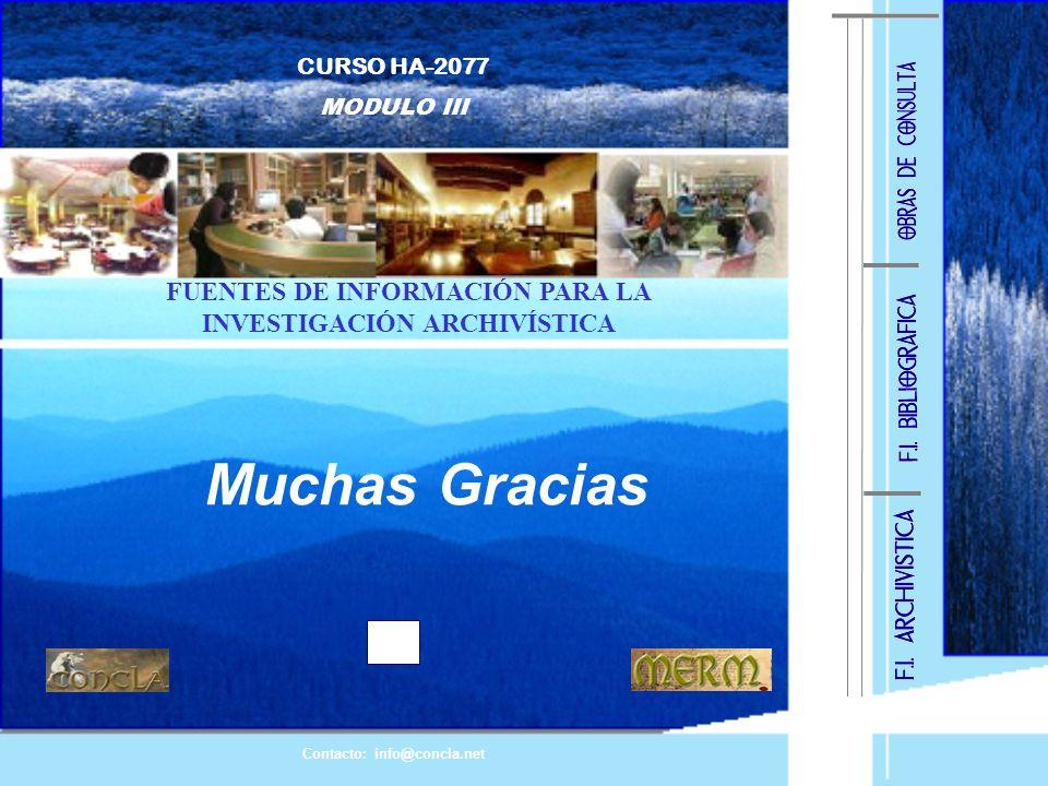 CURSO HA-2077 MODULO III. FUENTES DE INFORMACIÓN PARA LA INVESTIGACIÓN ARCHIVÍSTICA. Muchas Gracias.