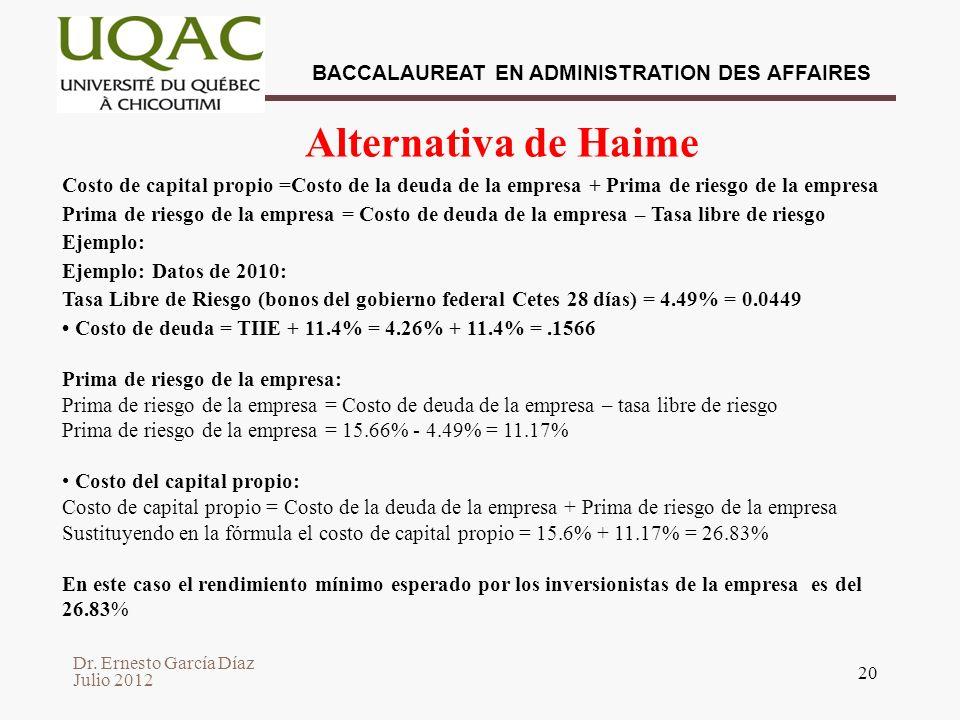 Alternativa de Haime Costo de capital propio =Costo de la deuda de la empresa + Prima de riesgo de la empresa.