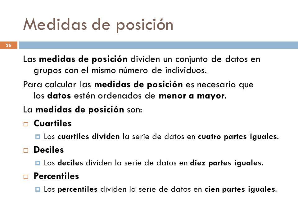 Medidas de posición Las medidas de posición dividen un conjunto de datos en grupos con el mismo número de individuos.