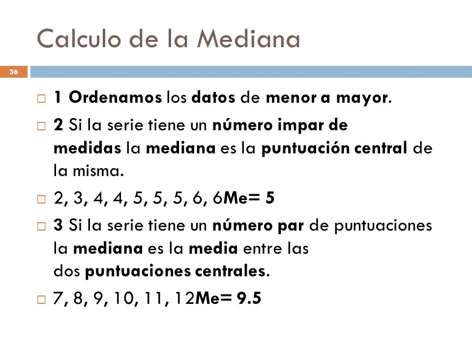 Calculo de la Mediana 1 Ordenamos los datos de menor a mayor.
