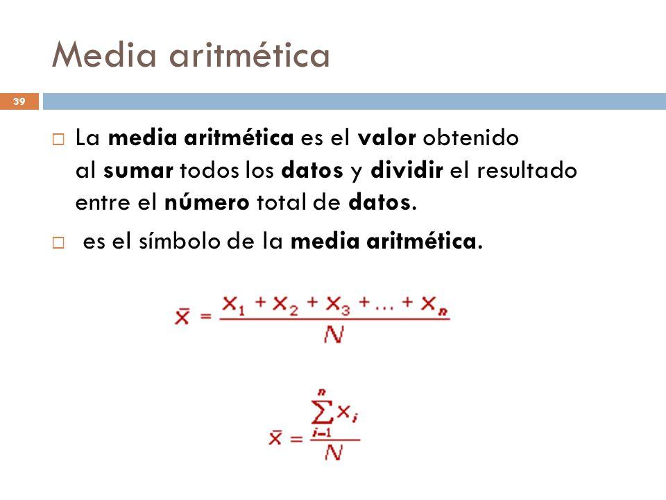 Media aritmética La media aritmética es el valor obtenido al sumar todos los datos y dividir el resultado entre el número total de datos.
