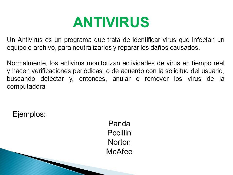 ANTIVIRUS Ejemplos: Panda Pccillin Norton McAfee