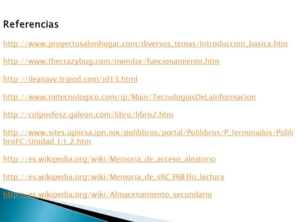 Referencias http://www.proyectosalonhogar.com/diversos_temas/Introduccion_basica.htm. http://www.thecrazybug.com/monitor/funcionamiento.htm.